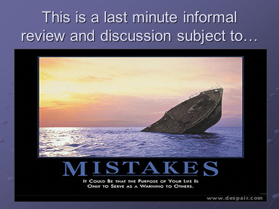 This is a last minute informal review and discussion subject to…