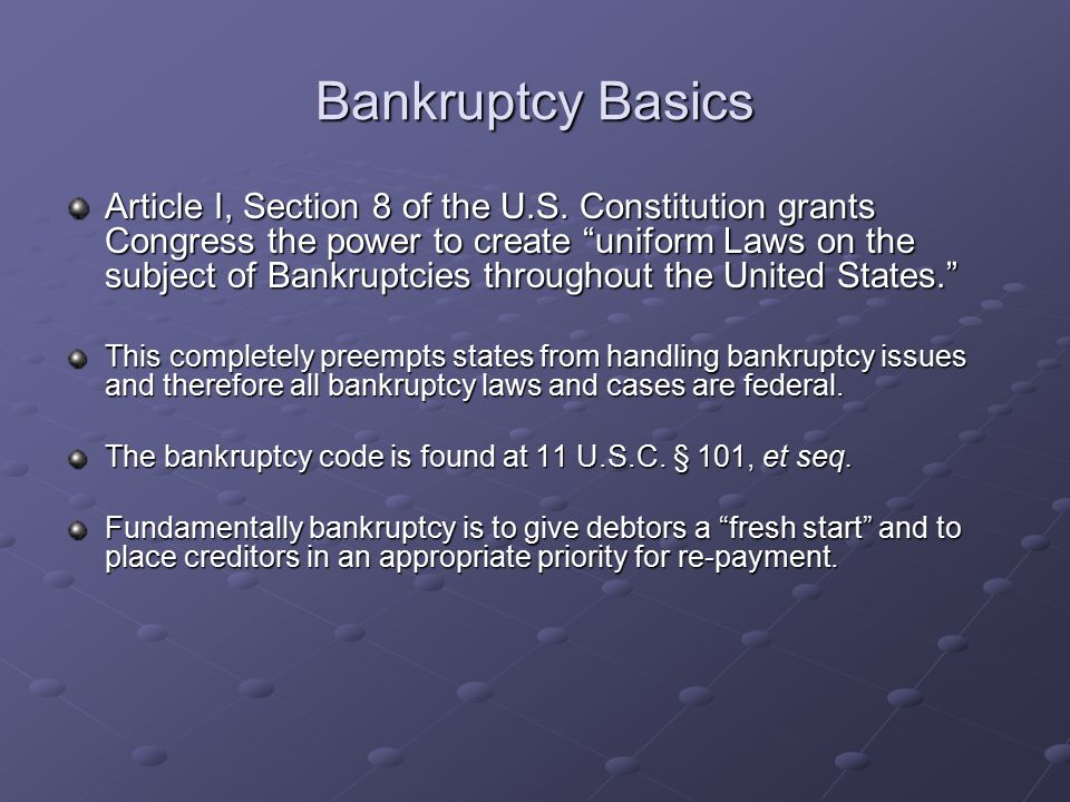 Bankruptcy Basics Article I, Section 8 of the U.S.
