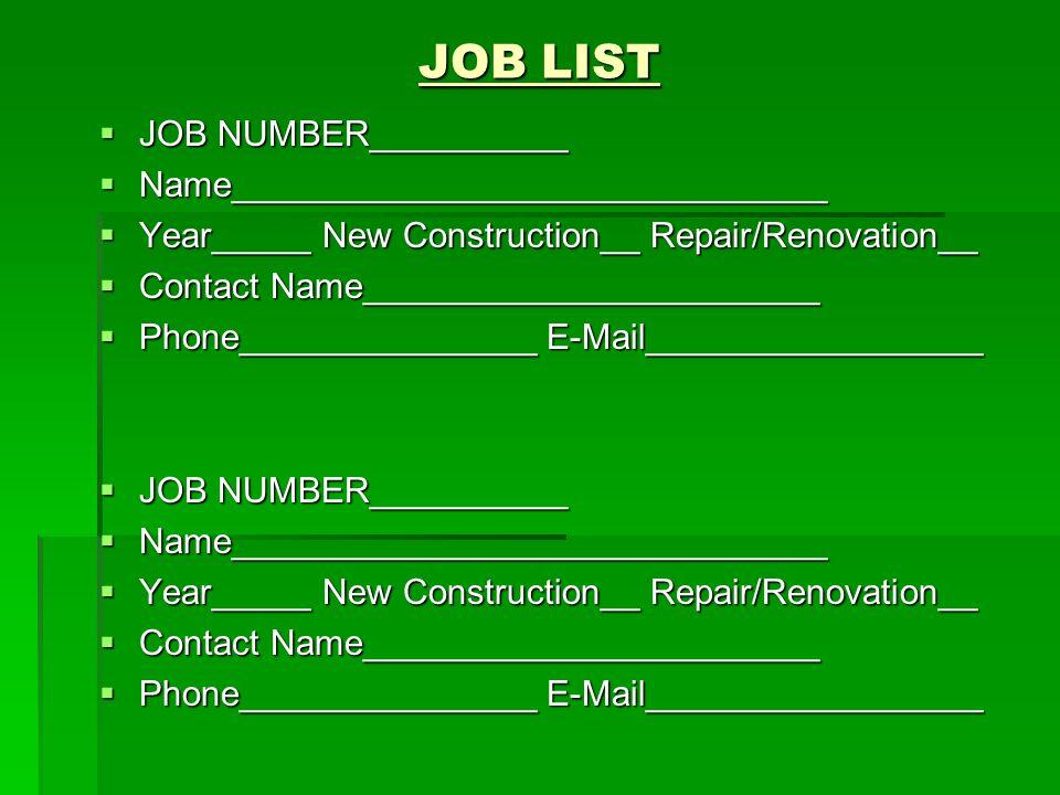 JOB LIST  JOB NUMBER__________  Name______________________________  Year_____ New Construction__ Repair/Renovation__  Contact Name_______________________  Phone_______________ E-Mail_________________  JOB NUMBER__________  Name______________________________  Year_____ New Construction__ Repair/Renovation__  Contact Name_______________________  Phone_______________ E-Mail_________________