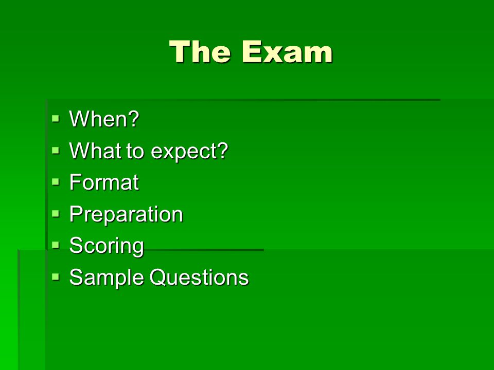 The Exam  When  What to expect  Format  Preparation  Scoring  Sample Questions