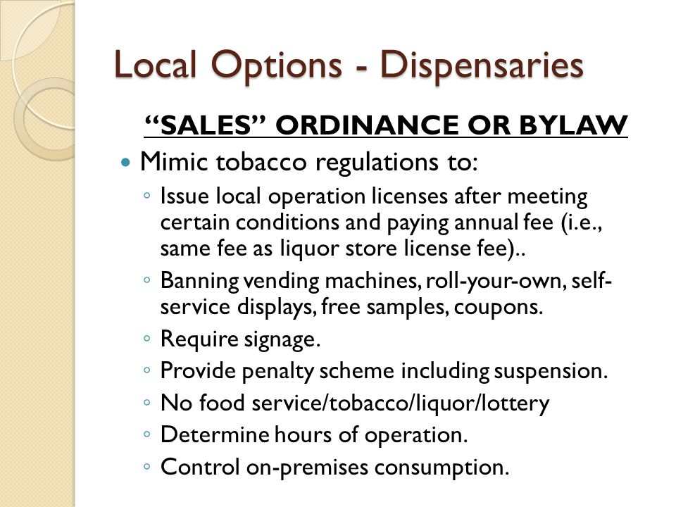 Local Options - Dispensaries BOARD OF HEALTH PERMITS Permits the sale of food, tinctures, aerosols, oils or ointments. BOH will probably not need to issue retail food service permits as regulation deems food as not a food or a drug (but can choose to do inspections).