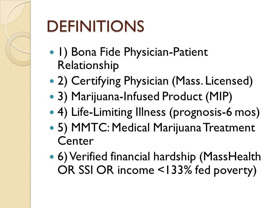 DEFINITIONS 1) Bona Fide Physician-Patient Relationship 2) Certifying Physician (Mass. Licensed) 3) Marijuana-Infused Product (MIP) 4) Life-Limiting I