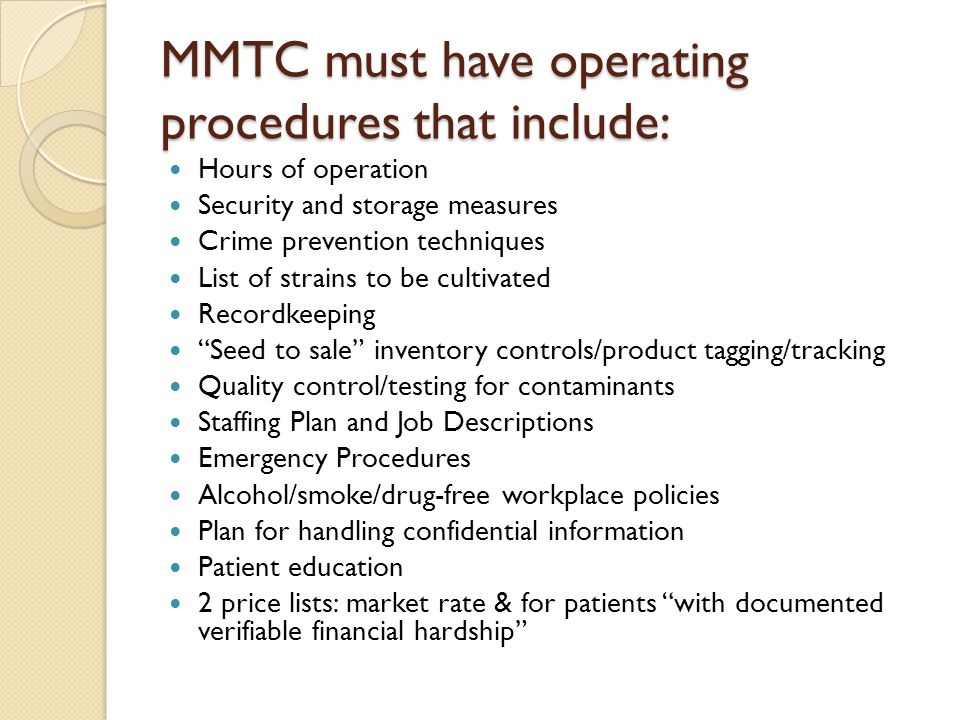 MMTC must have operating procedures that include: Hours of operation Security and storage measures Crime prevention techniques List of strains to be c