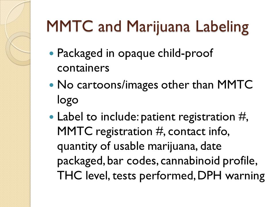 MMTC and MIP Labeling Same as above PLUS The name of the product Quantity of usable marijuana contained within the product as measured in ounces List of ingredients Date of product creation, use by date Directions for use Warning of nuts and other known allergens