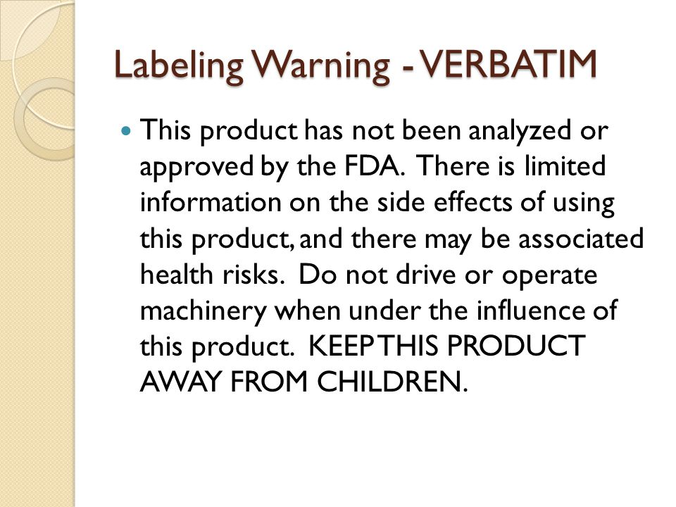 Labeling Warning - VERBATIM This product has not been analyzed or approved by the FDA. There is limited information on the side effects of using this