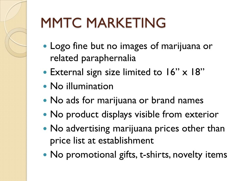 "MMTC MARKETING Logo fine but no images of marijuana or related paraphernalia External sign size limited to 16"" x 18"" No illumination No ads for mariju"