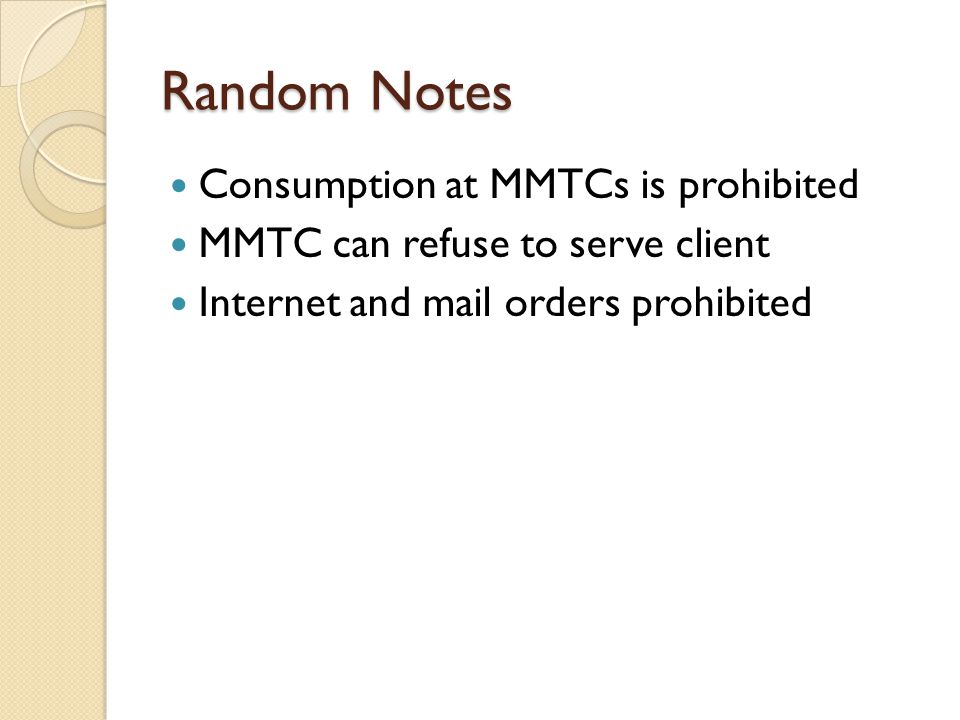 Random Notes Consumption at MMTCs is prohibited MMTC can refuse to serve client Internet and mail orders prohibited