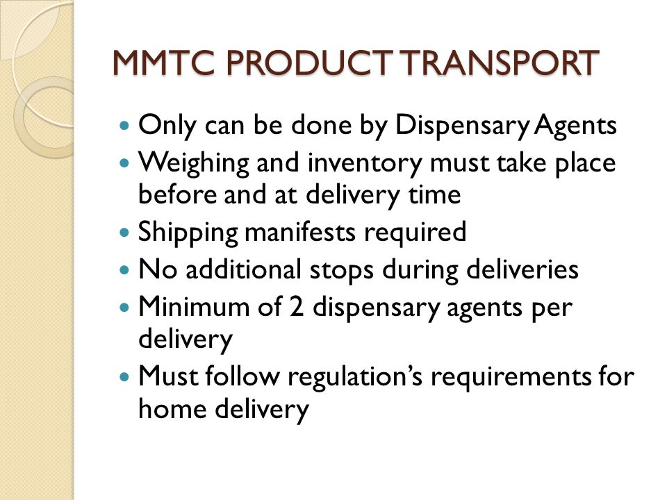 MMTC PRODUCT TRANSPORT Only can be done by Dispensary Agents Weighing and inventory must take place before and at delivery time Shipping manifests req