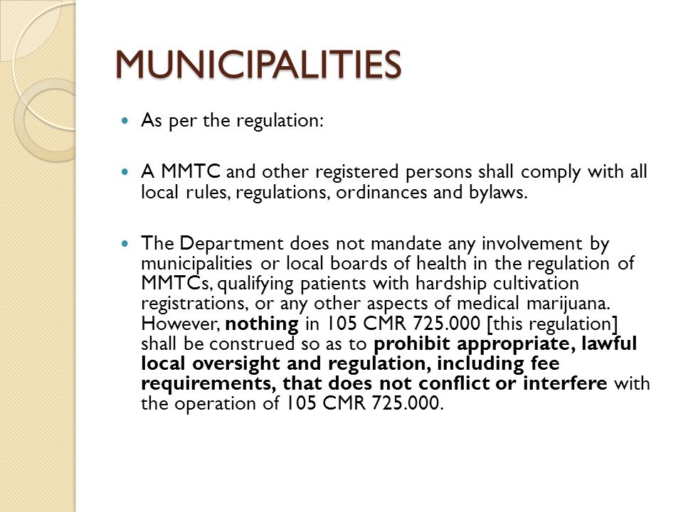 MUNICIPALITIES As per the regulation: A MMTC and other registered persons shall comply with all local rules, regulations, ordinances and bylaws. The D