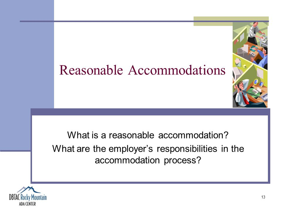 13 Reasonable Accommodations What is a reasonable accommodation.