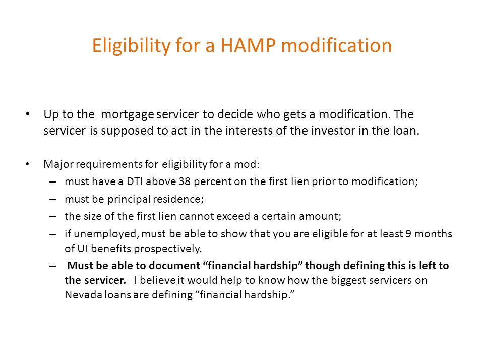 Eligibility for a HAMP modification Up to the mortgage servicer to decide who gets a modification.