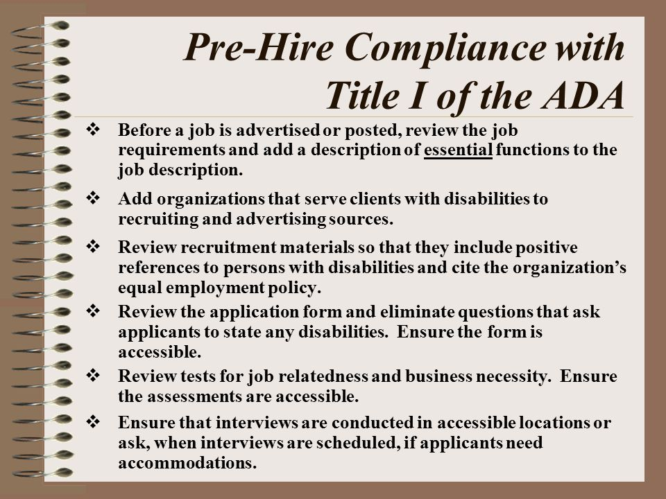 Pre-Hire Compliance with Title I of the ADA  Before a job is advertised or posted, review the job requirements and add a description of essential functions to the job description.