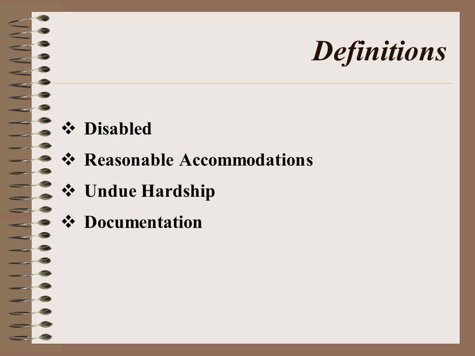Definitions  Disabled  Reasonable Accommodations  Undue Hardship  Documentation