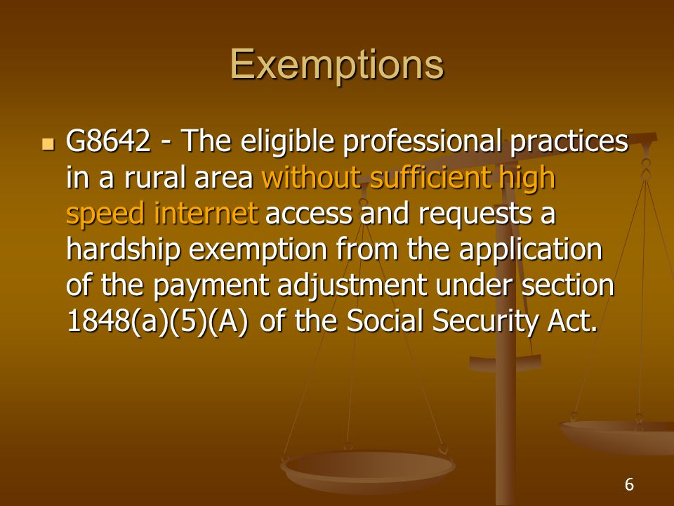 7 Exemptions G8643 - The eligible professional practices in an area without sufficient available pharmacies for electronic prescribing and requests a hardship exemption from the application of the payment adjustment under section 1848(a)(5)(A) of the Social Security Act G8643 - The eligible professional practices in an area without sufficient available pharmacies for electronic prescribing and requests a hardship exemption from the application of the payment adjustment under section 1848(a)(5)(A) of the Social Security Act