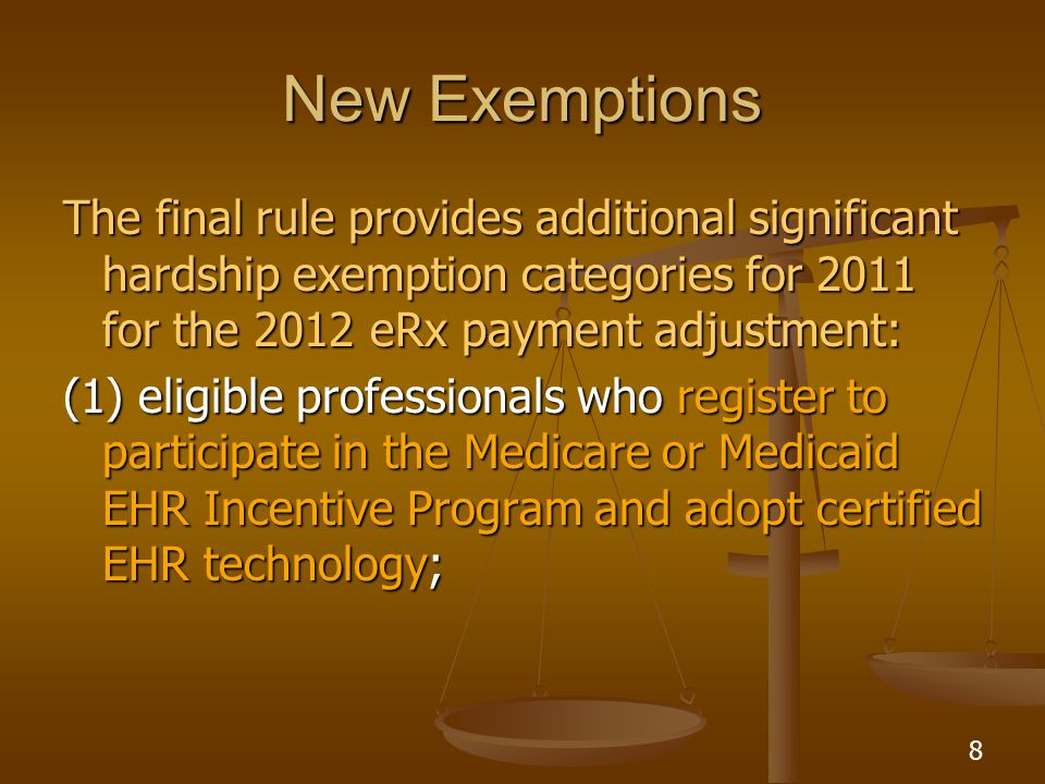 8 The final rule provides additional significant hardship exemption categories for 2011 for the 2012 eRx payment adjustment: (1) eligible professionals who register to participate in the Medicare or Medicaid EHR Incentive Program and adopt certified EHR technology; New Exemptions