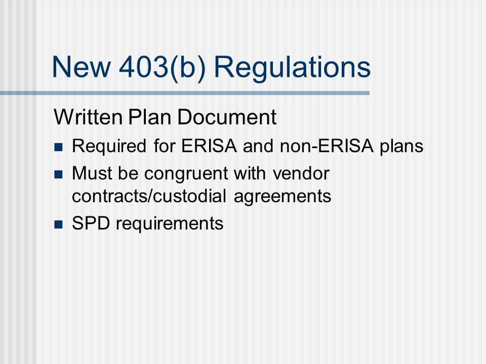 New 403(b) Regulations Plan Transfers Transfers-in Target contract must be as strict Benefit must be equal Transfers-out require an Information Sharing Agreement (ISA)