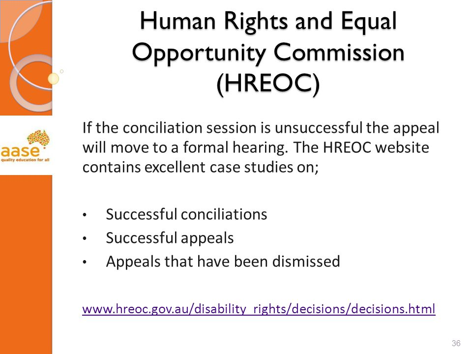 Human Rights and Equal Opportunity Commission (HREOC) If the conciliation session is unsuccessful the appeal will move to a formal hearing. The HREOC