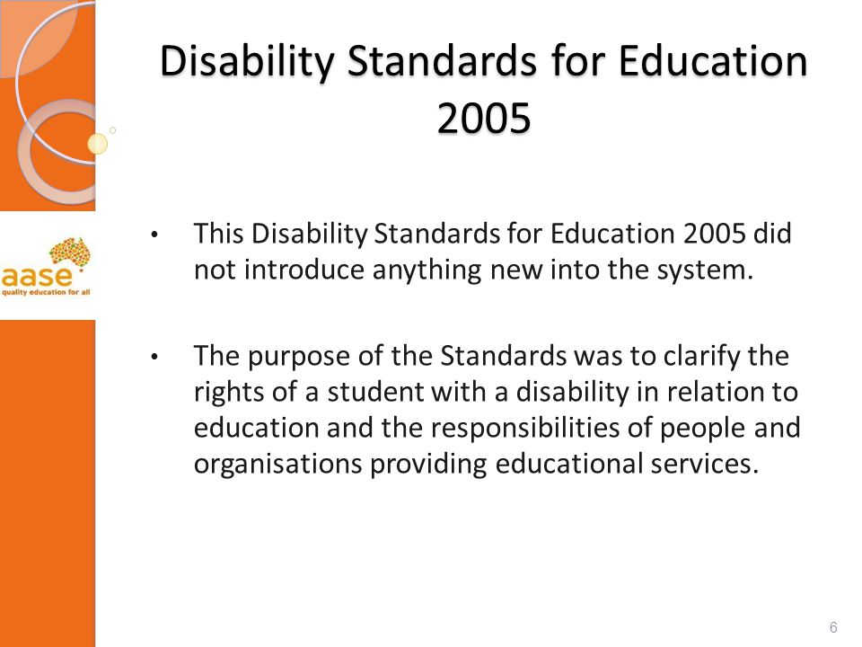 Disability Standards for Education 2005 This Disability Standards for Education 2005 did not introduce anything new into the system.