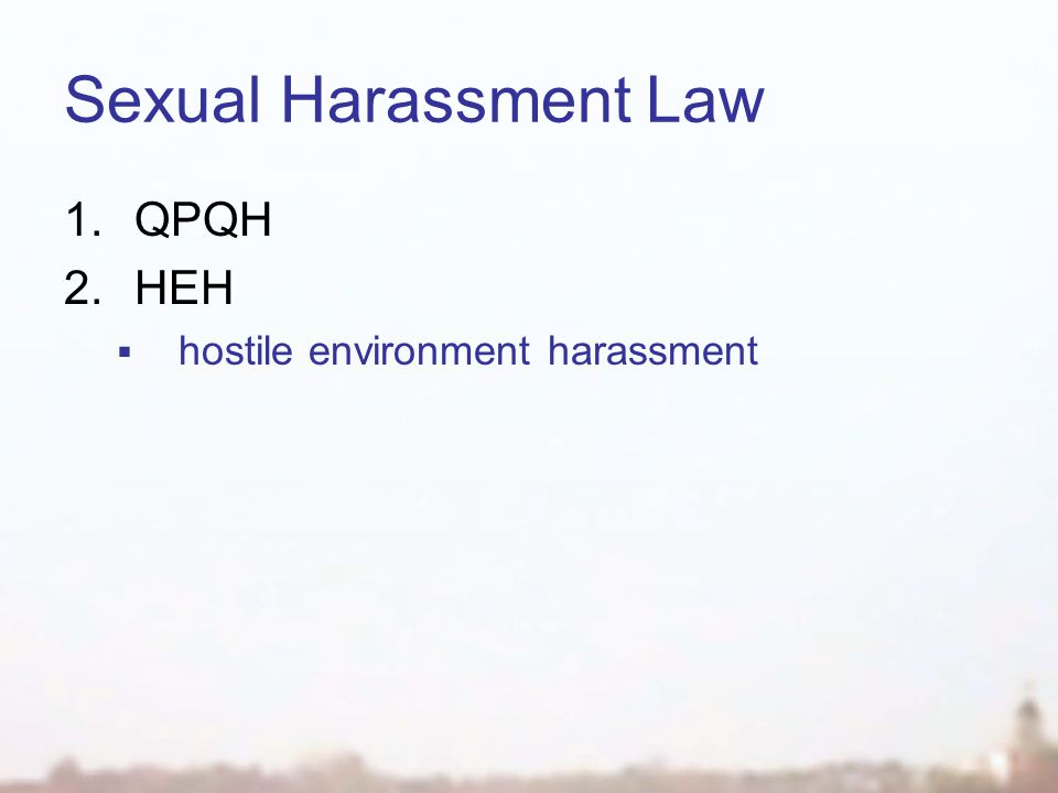Sexual Harassment Law 1.QPQH 2.HEH  hostile environment harassment