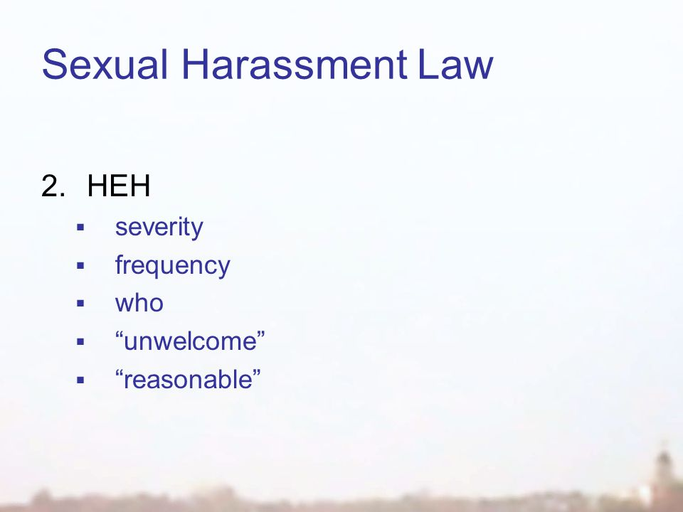 Sexual Harassment Law 2.HEH  severity  frequency  who  unwelcome  reasonable