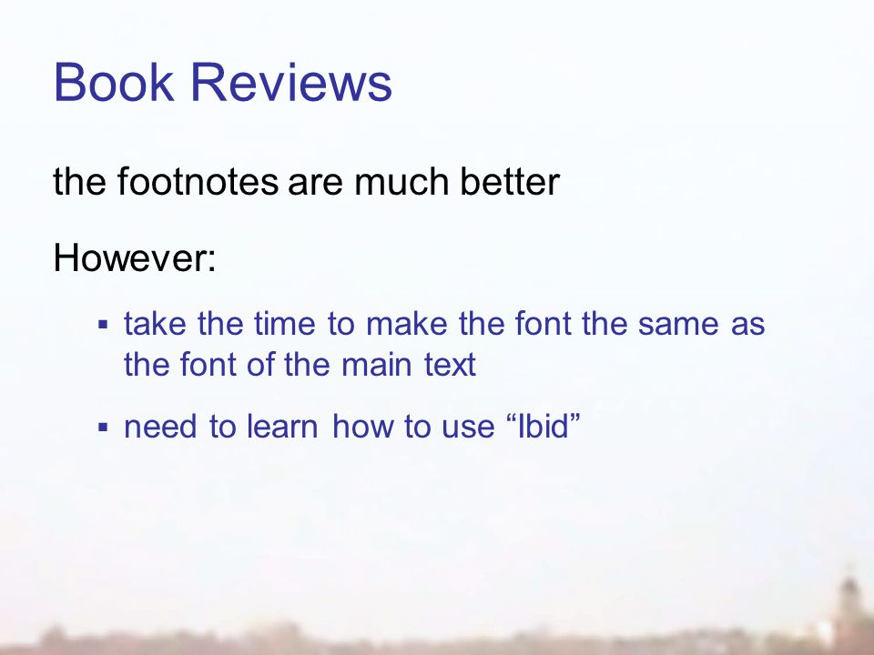 Book Reviews the footnotes are much better However:  take the time to make the font the same as the font of the main text  need to learn how to use Ibid