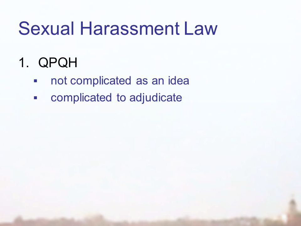 Sexual Harassment Law 1.QPQH  not complicated as an idea  complicated to adjudicate