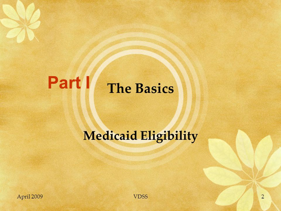 April 2009VDSS2 The Basics Medicaid Eligibility Part I