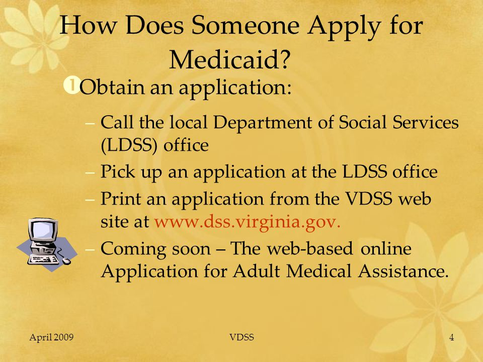 April 2009VDSS5 How Does Someone Apply for Medicaid.