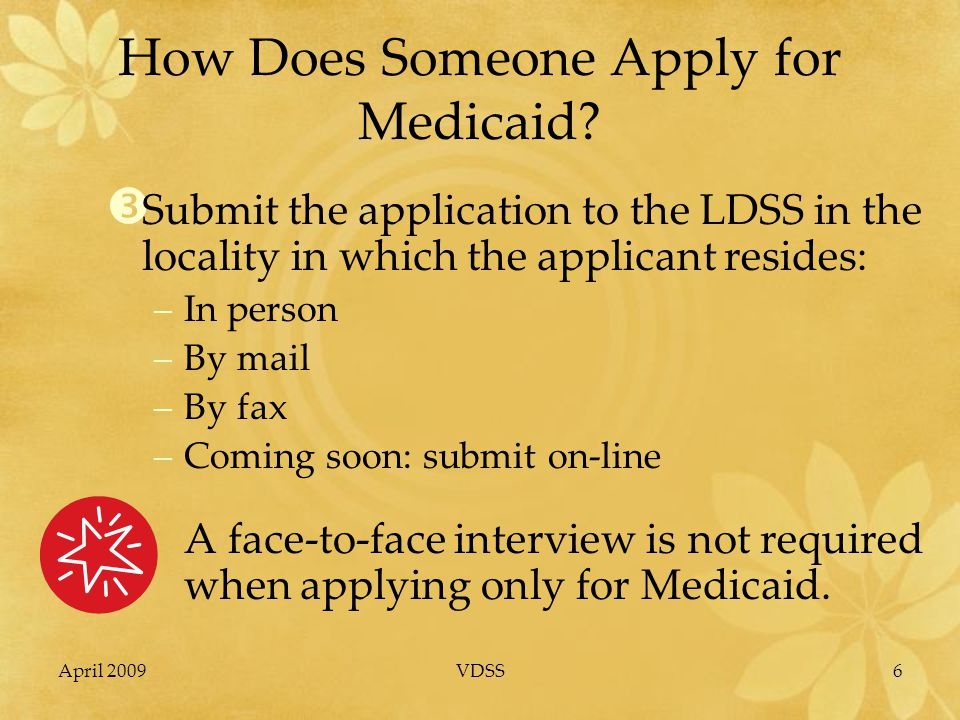 April 2009VDSS6 How Does Someone Apply for Medicaid.