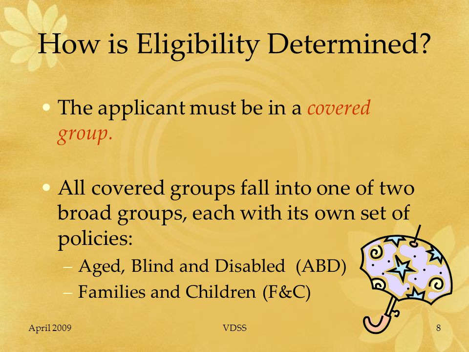 April 2009VDSS8 How is Eligibility Determined. The applicant must be in a covered group.