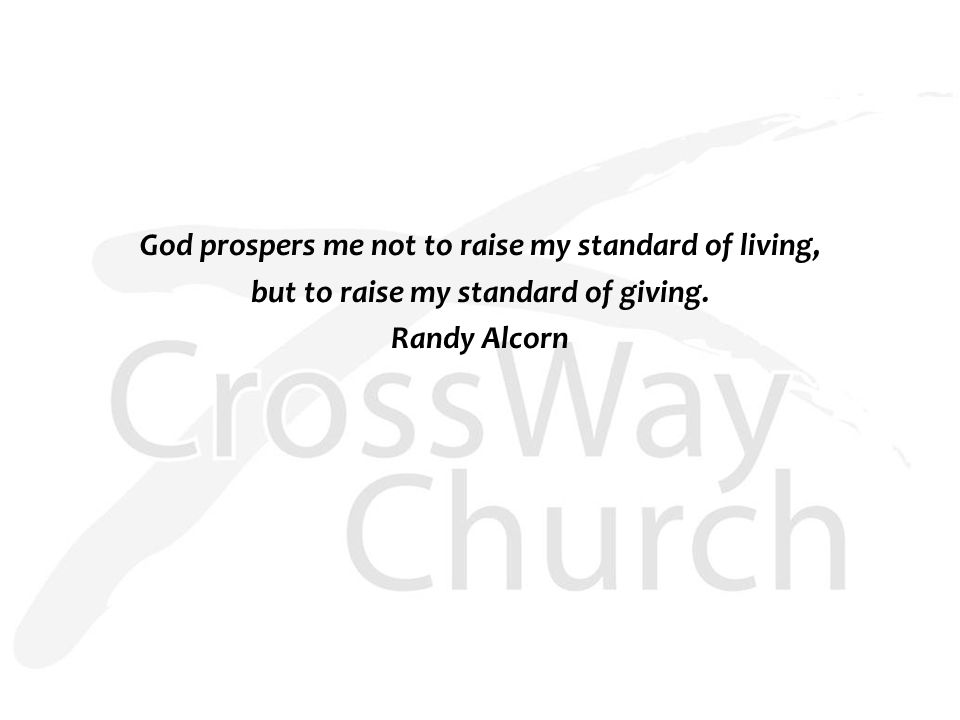God prospers me not to raise my standard of living, but to raise my standard of giving.