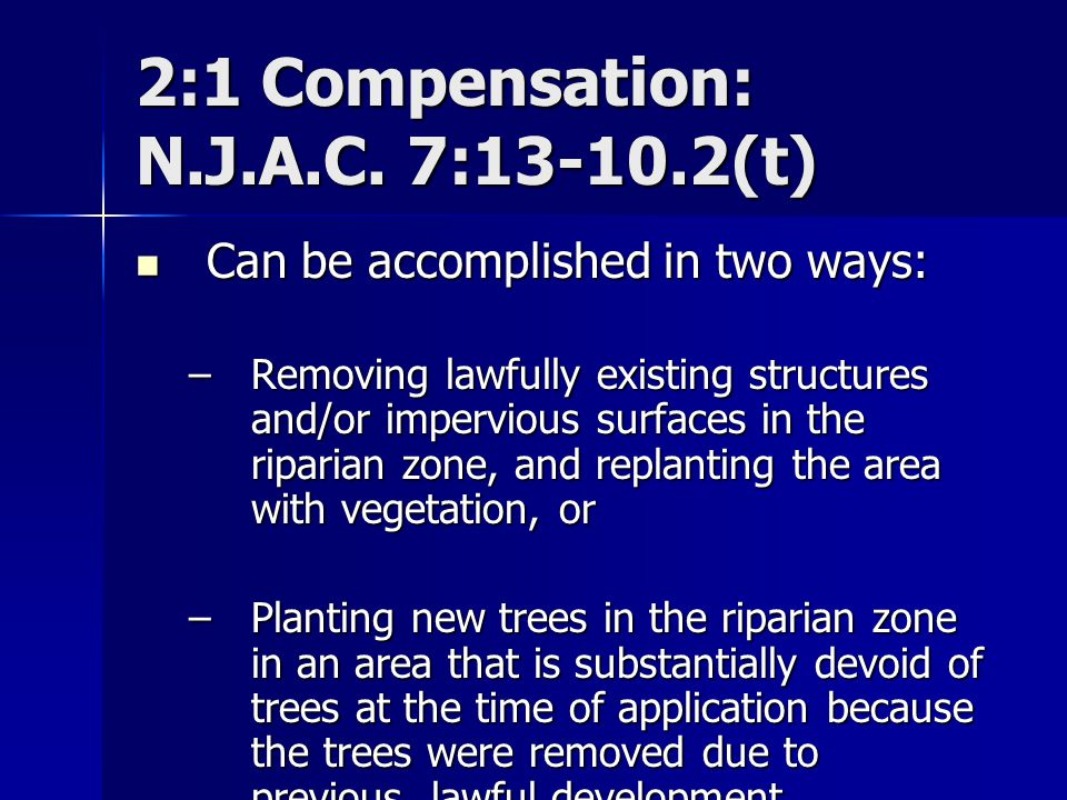 2:1 Compensation: N.J.A.C. 7:13-10.2(t) Can be accomplished in two ways: Can be accomplished in two ways: –Removing lawfully existing structures and/o