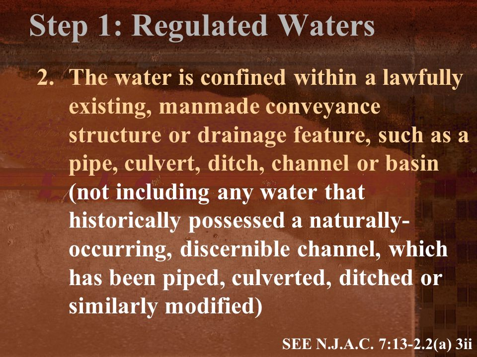Step 1: Regulated Waters 2.The water is confined within a lawfully existing, manmade conveyance structure or drainage feature, such as a pipe, culvert