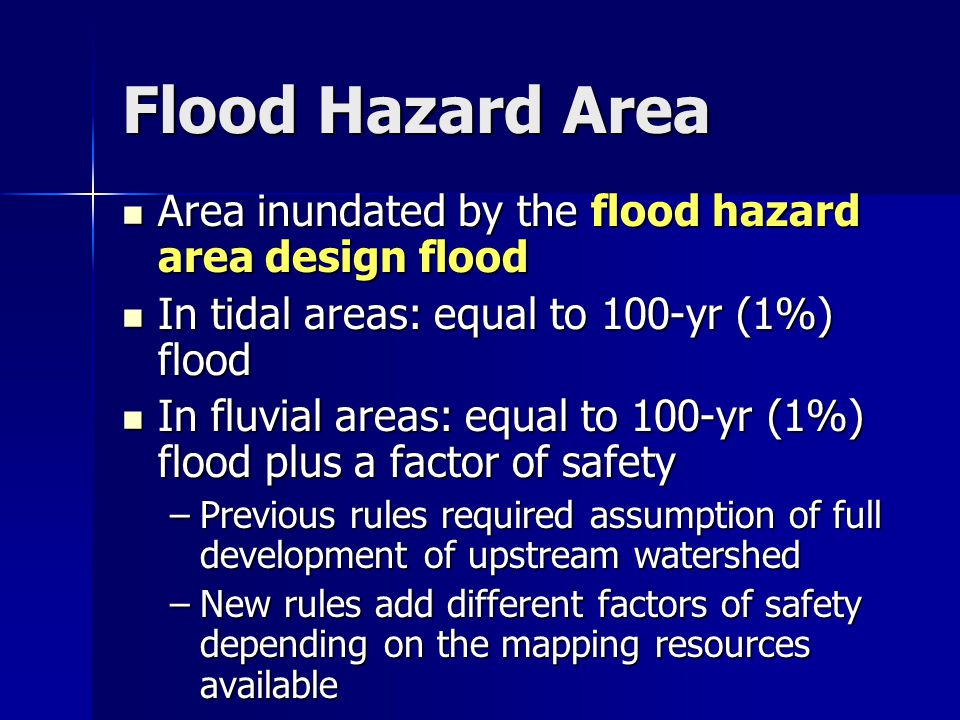 Area inundated by the flood hazard area design flood Area inundated by the flood hazard area design flood In tidal areas: equal to 100-yr (1%) flood I