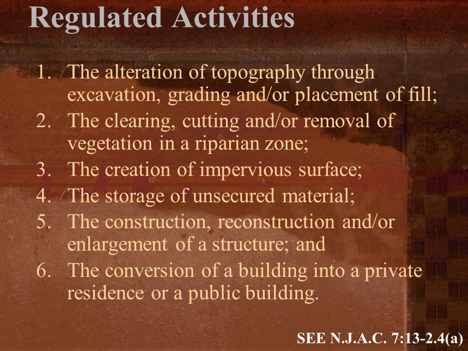Regulated Activities 1.The alteration of topography through excavation, grading and/or placement of fill; 2.The clearing, cutting and/or removal of ve