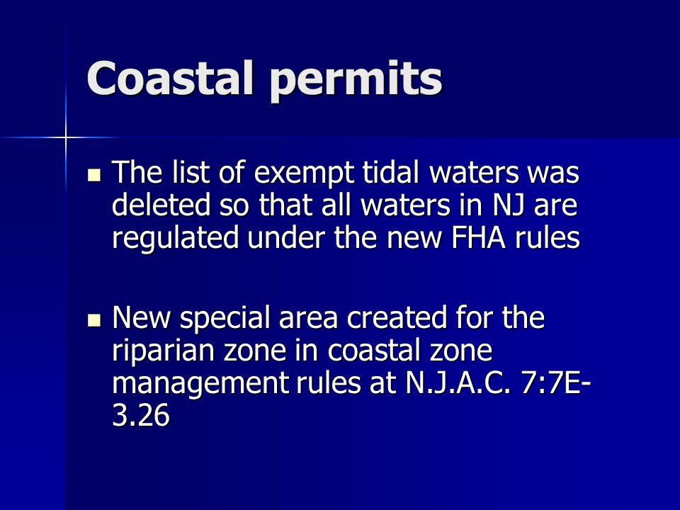 Coastal permits The list of exempt tidal waters was deleted so that all waters in NJ are regulated under the new FHA rules The list of exempt tidal wa