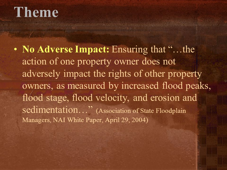 "Theme No Adverse Impact: Ensuring that ""…the action of one property owner does not adversely impact the rights of other property owners, as measured b"