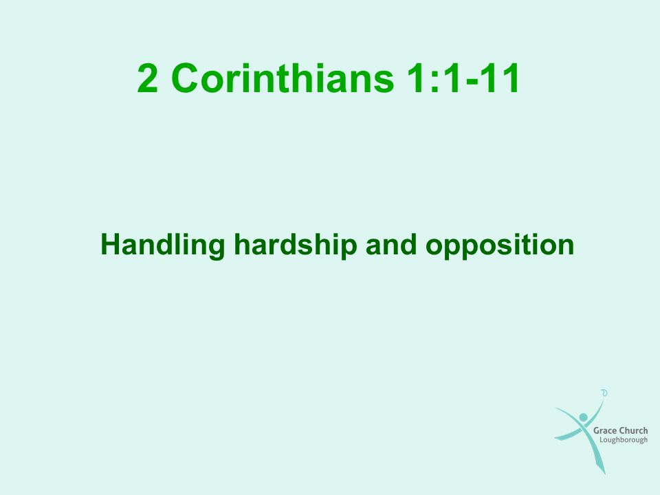 2 Corinthians 1:1-11 Handling hardship and opposition