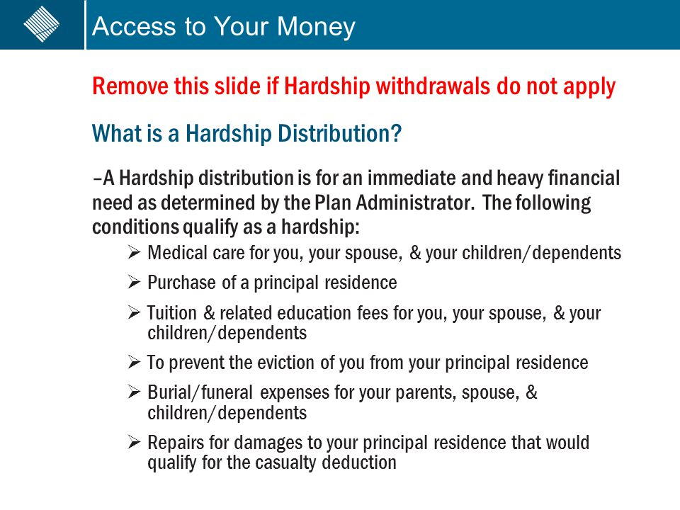Access to Your Money Remove this slide if Hardship withdrawals do not apply What is a Hardship Distribution? –A Hardship distribution is for an immedi