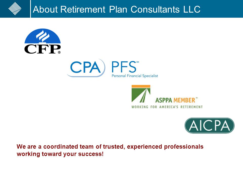 We are a coordinated team of trusted, experienced professionals working toward your success! About Retirement Plan Consultants LLC