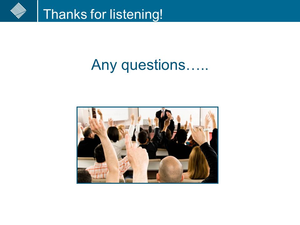 Any questions….. Thanks for listening!