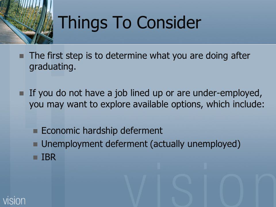 Things To Consider The first step is to determine what you are doing after graduating. If you do not have a job lined up or are under-employed, you ma
