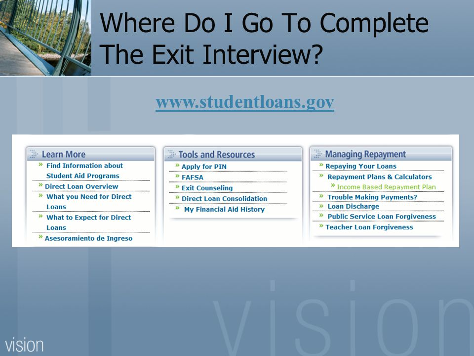 Where Do I Go To Complete The Exit Interview? www.studentloans.gov