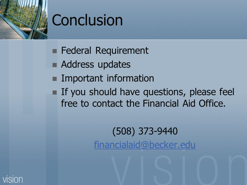 Conclusion Federal Requirement Address updates Important information If you should have questions, please feel free to contact the Financial Aid Offic