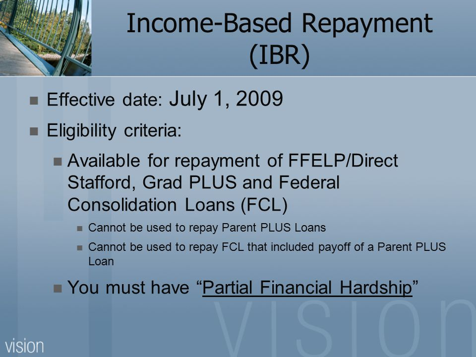 IBR Basics To enroll in IBR, you have to demonstrate financial need according to a federal formula that will limit monthly payments to no more than 15 % of discretionary income.