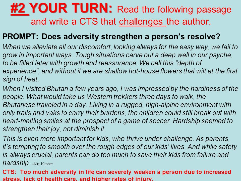 #2 YOUR TURN: #2 YOUR TURN: Read the following passage and write a CTS that challenges the author. PROMPT: Does adversity strengthen a person's resolv