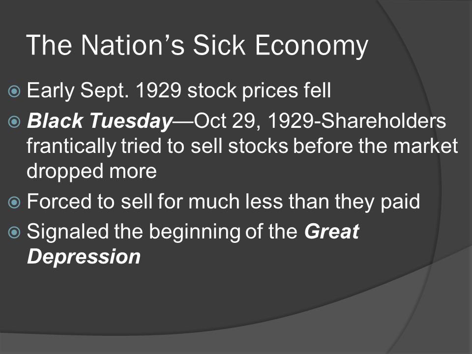 The Nation's Sick Economy  Early Sept. 1929 stock prices fell  Black Tuesday—Oct 29, 1929-Shareholders frantically tried to sell stocks before the m