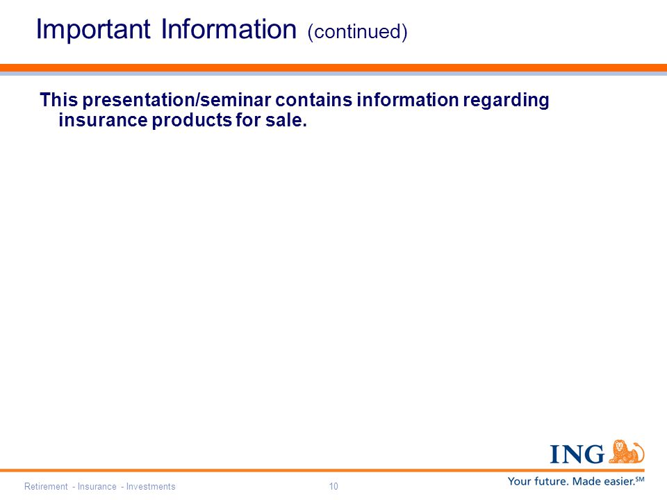 Retirement - Insurance - Investments10 Important Information (continued) This presentation/seminar contains information regarding insurance products for sale.