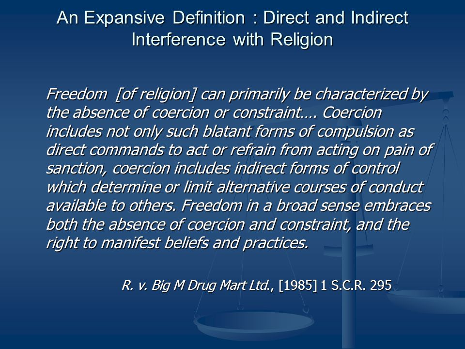 An Expansive Definition : Direct and Indirect Interference with Religion Freedom [of religion] can primarily be characterized by the absence of coercion or constraint….