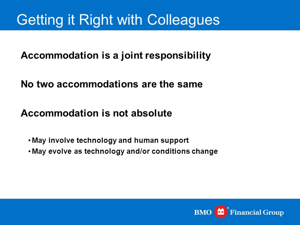 Getting it Right with Colleagues Accommodation is a joint responsibility No two accommodations are the same Accommodation is not absolute May involve